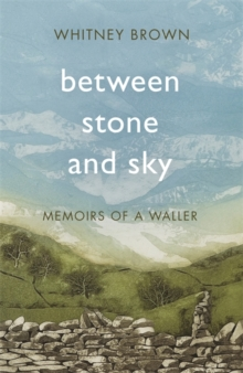 Between Stone and Sky : Memoirs of a Waller, Hardback Book