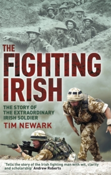 The Fighting Irish : The Story of the Extraordinary Irish Soldier, Paperback Book