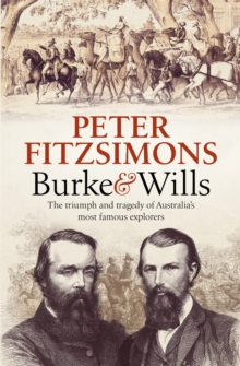 Burke and Wills : The Triumph and Tragedy of Australia's Most Famous Explorers, Paperback / softback Book
