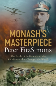 Monash's Masterpiece : The battle of Le Hamel and the 93 minutes that changed the world, Paperback Book