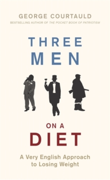 Three Men on a Diet : A Very English Approach to Losing Weight, Hardback Book