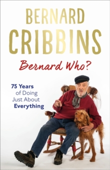 Bernard Who? : 75 Years of Doing Just About Everything, Hardback Book