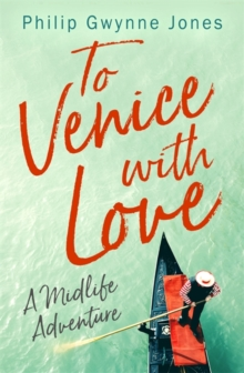 To Venice with Love : A Midlife Adventure, Paperback / softback Book