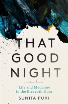 That Good Night : Life and Medicine in the Eleventh Hour, Hardback Book