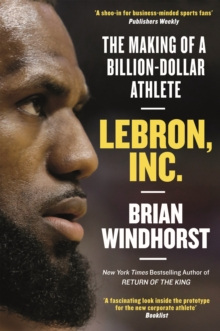 LeBron, Inc. : The Making of a Billion-Dollar Athlete, EPUB eBook