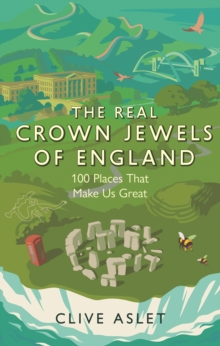 The Real Crown Jewels of England : 100 Places That Make Us Great, EPUB eBook