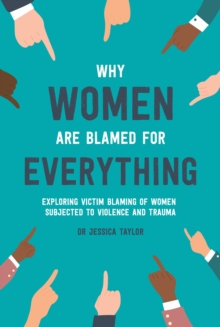 Why Women Are Blamed For Everything : Exposing the Culture of Victim-Blaming, EPUB eBook