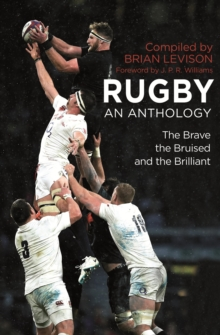 Rugby: An Anthology : The Brave, the Bruised and the Brilliant, EPUB eBook
