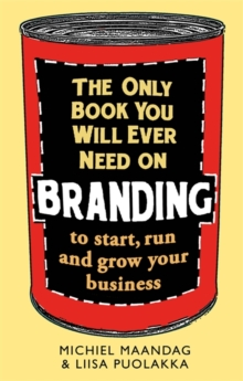 The Only Book You Will Ever Need on Branding : to start, run and grow your business, Paperback / softback Book
