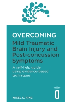 Overcoming Mild Traumatic Brain Injury and Post-Concussion Symptoms : A Self-Help Guide Using Evidence-Based Techniques, Paperback Book