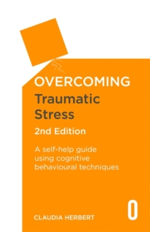 Overcoming Traumatic Stress, 2nd Edition : A Self-Help Guide Using Cognitive Behavioural Techniques, Paperback / softback Book