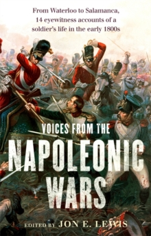 Voices From the Napoleonic Wars : From Waterloo to Salamanca, 14 eyewitness accounts of a soldier's life in the early 1800s, Paperback / softback Book