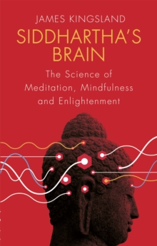 Siddhartha's Brain : The Science of Meditation, Mindfulness and Enlightenment, Paperback / softback Book