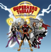 Superhero Therapy : A Hero's Journey through Acceptance and Commitment Therapy, Paperback / softback Book