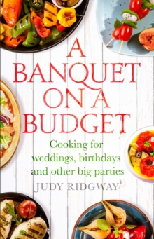 A Banquet on a Budget : Cooking for weddings, birthdays and other big parties, EPUB eBook