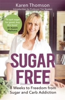 Sugar Free : 8 Weeks to Freedom from Sugar and Carb Addiction, Paperback / softback Book