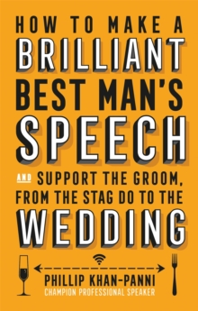 How to Make a Brilliant Best Man's Speech : And Support the Groom, from the Stag Do to the Wedding, Paperback Book