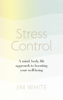 Stress Control : A Mind, Body, Life Approach to Boosting  Your Well-being, Paperback / softback Book
