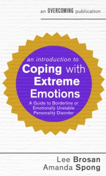 An Introduction to Coping with Extreme Emotions : A Guide to Borderline or Emotionally Unstable Personality Disorder, Paperback Book