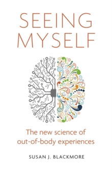 Seeing Myself : The New Science of Out-of-Body Experiences, Paperback Book