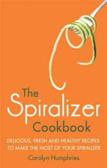 The Spiralizer Cookbook : Delicious, fresh and healthy recipes to make the most of your spiralizer, Paperback / softback Book