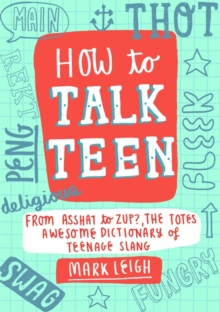 How to Talk Teen : From Asshat to Zup, the Totes Awesome Dictionary of Teenage Slang, Hardback Book