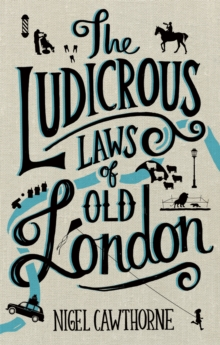 The Ludicrous Laws of Old London, Hardback Book