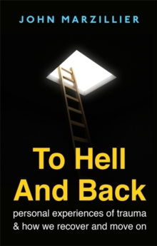 To Hell and Back : Personal Experiences of Trauma and How We Recover and Move on, Paperback Book