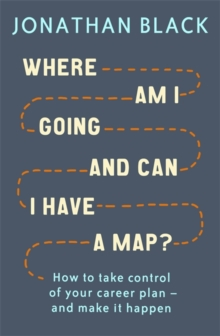 Where am I Going and Can I Have a Map? : How to take control of your career plan - and make it happen, Paperback Book