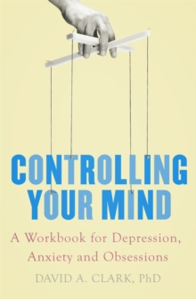 Controlling Your Mind : A Workbook for Depression, Anxiety and Obsessions, Paperback Book