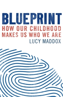 Blueprint : How our childhood makes us who we are, Paperback Book