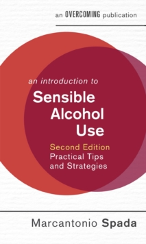 An Introduction to Sensible Alcohol Use, 2nd Edition : Practical Tips and Strategies, Paperback Book