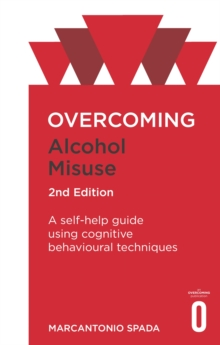 Overcoming Alcohol Misuse, 2nd Edition : A self-help guide using cognitive behavioural techniques, Paperback Book