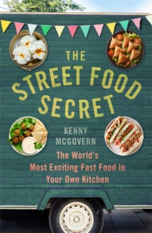 The Street Food Secret : The World's Most Exciting Fast Food in Your Own Kitchen, Paperback Book