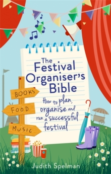 The Festival Organiser's Bible : How to plan, organise and run a successful festival, Paperback Book