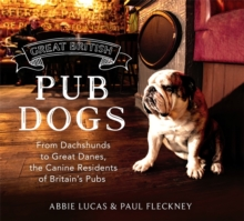 Great British Pub Dogs : From Dachshunds to Great Danes, the Canine Residents of Britain's Pubs, Hardback Book
