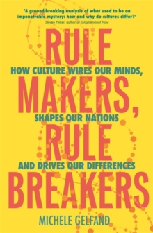 Rule Makers, Rule Breakers : How Culture Wires Our Minds, Shapes Our Nations, and Drives Our Differences, Paperback / softback Book
