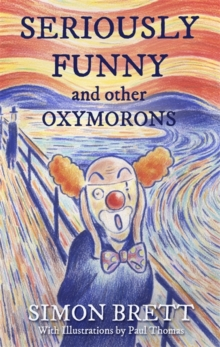 Seriously Funny, and Other Oxymorons, Hardback Book