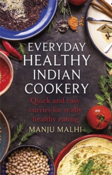 Everyday Healthy Indian Cookery : Quick and Easy Curries for Really Healthy Eating, Paperback Book
