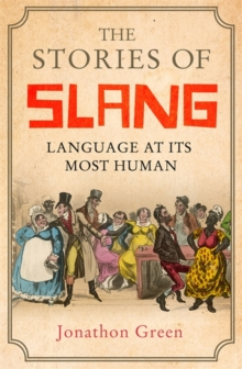 The Stories of Slang : Language at its Most Human, Paperback Book