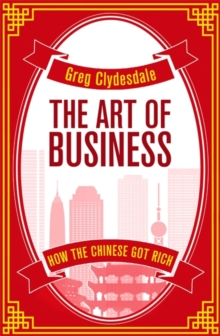 The Art of Business : How the Chinese Got Rich, Paperback / softback Book