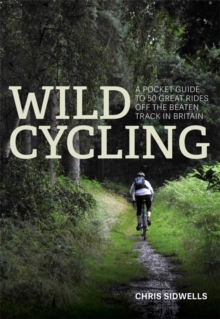 Wild Cycling : A Pocket Guide to 50 Great Rides off the Beaten Track in Britain, Paperback Book