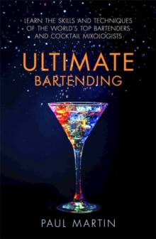 Ultimate Bartending : Learn the skills and techniques of the world's top bartenders and cocktail mixologists, Paperback Book