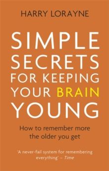 Simple Secrets for Keeping Your Brain Young : How to remember more the older you get, Paperback Book