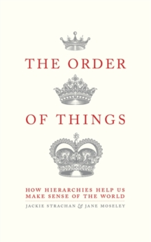 The Order of Things : How hierarchies help us make sense of the world, Hardback Book