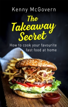 The Takeaway Secret, 2nd edition : How to cook your favourite fast food at home, Paperback Book