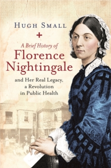 A Brief History of Florence Nightingale : And Her Real Legacy, a Revolution in Public Health, Paperback Book