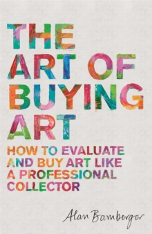 The Art of Buying Art : How to evaluate and buy art like a professional collector, Paperback Book
