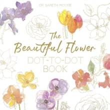 The Beautiful Flower Dot-to-Dot Book : 40 Drawings to Complete Yourself, Paperback Book