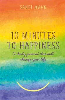 Ten Minutes to Happiness : A daily journal that will change your life, Hardback Book